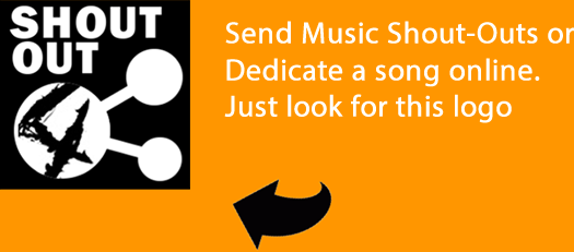 Send Music Shout-Outs or Dedicate a song online. Just look for this logo.